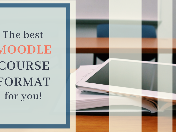 Which Moodle Course Format is the best for you and why? Find out now!