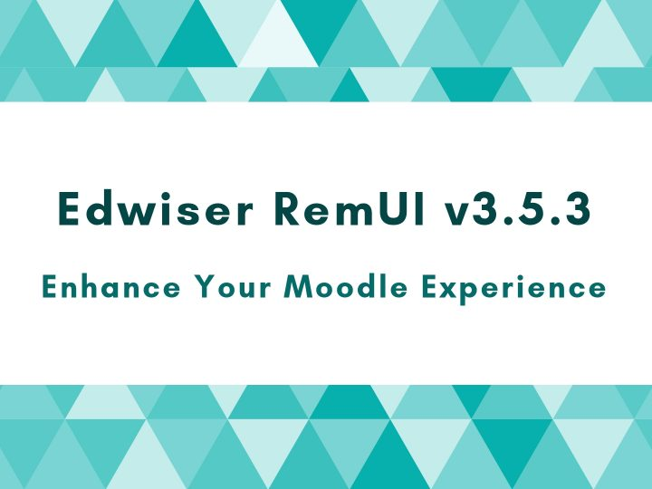 Edwiser RemUI Updated! Move toward an Enhanced Moodle Experience.