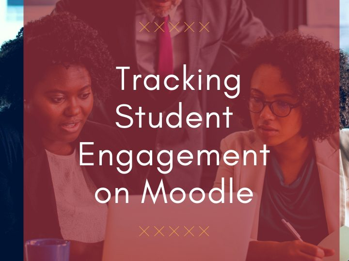 The Why and How of Tracking Student Engagement on Moodle