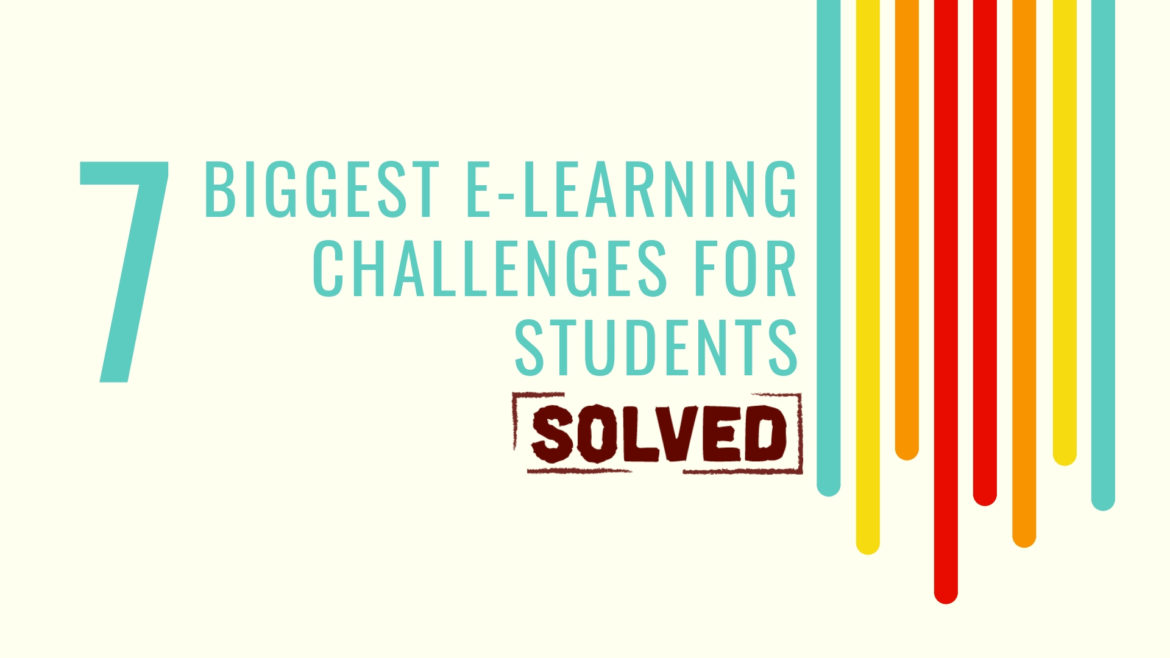 7 Biggest e-Learning Challenges for Students: SOLVED!