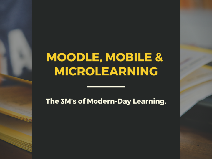 Moodle, Mobile & Microlearning:  The 3M's of Modern-Day Learning