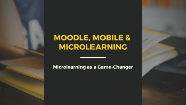 Moodle, Microlearning & Mobile: Microlearning as a Game-Changer