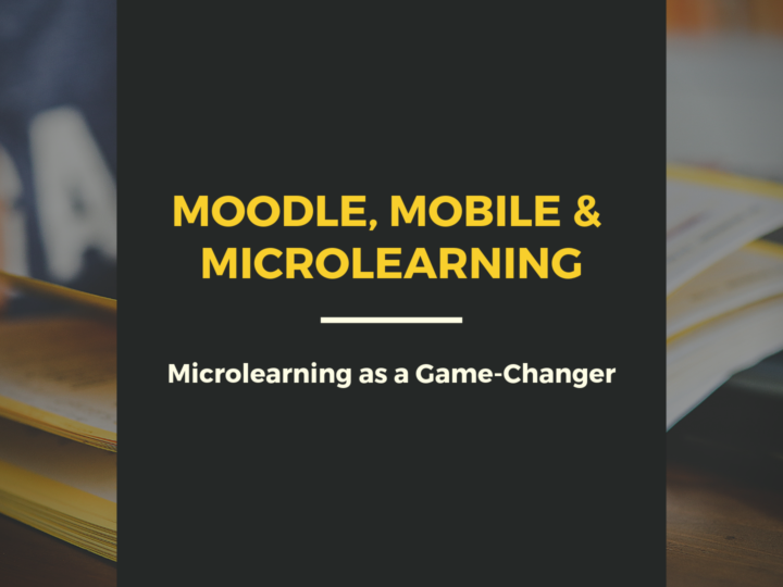 Moodle, Mobile & Microlearning: Microlearning as a Game-Changer