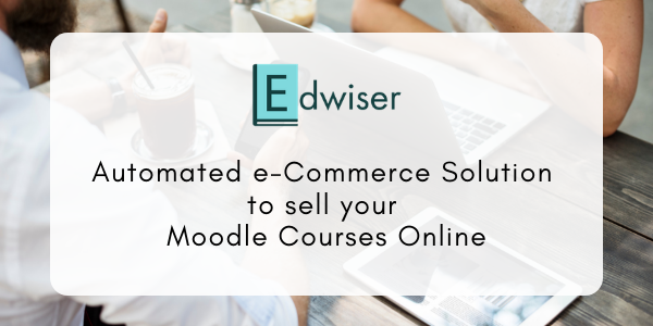 Automated e-Commerce Solution to Sell Your Moodle Courses Online