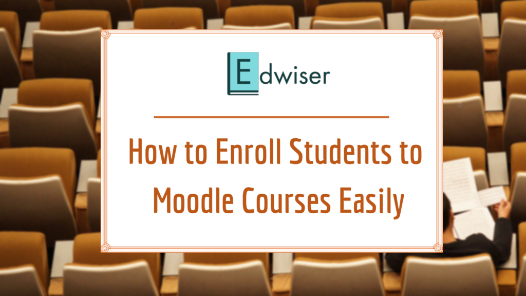 Enroll students to Moodle Courses easily - Edwiser Forms
