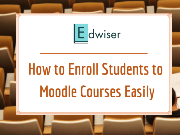 How to Enroll Students to Moodle Courses Easily