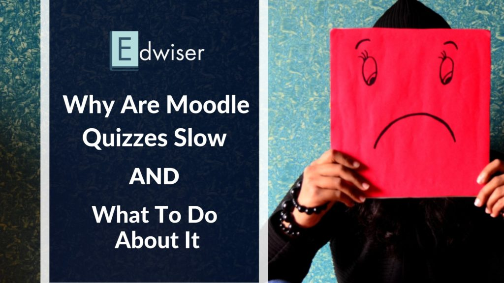 Why are Moodle Quizzes Slow AND What to do about it