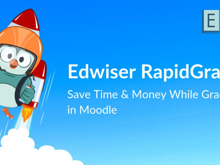 Edwiser RapidGrader – Save Time & Money While Grading in Moodle