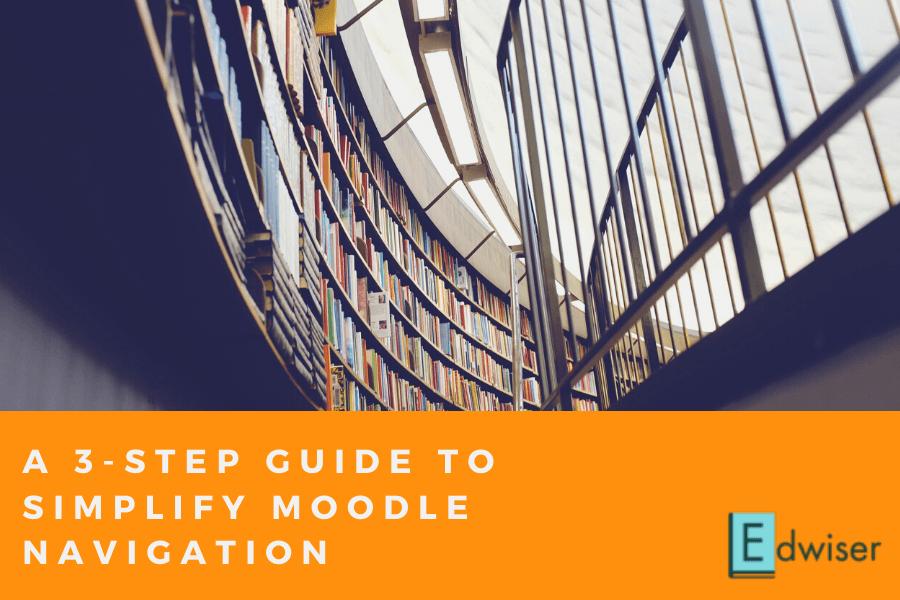 3 Steps to Simplify Moodle Navigation