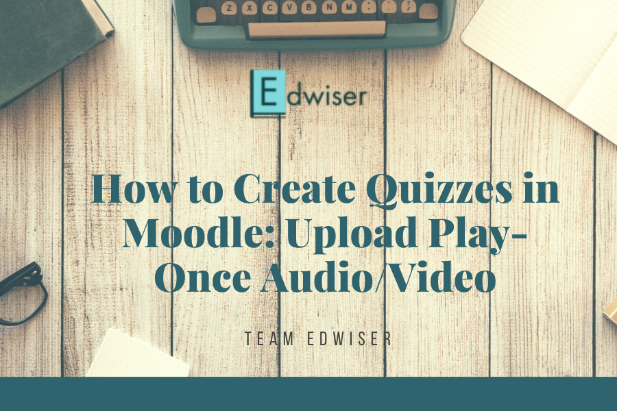 How to Upload Audio/Video in Moodle Quiz