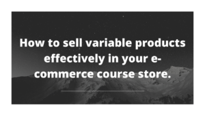 How to sell variable products in your digital course store
