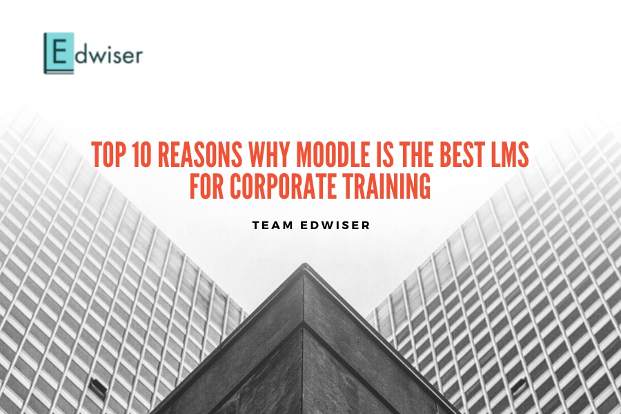 10 reasons why Moodle is the best corporate training LMS