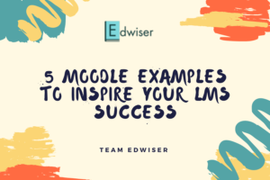 5 Moodle Examples to Inspire your LMS Success