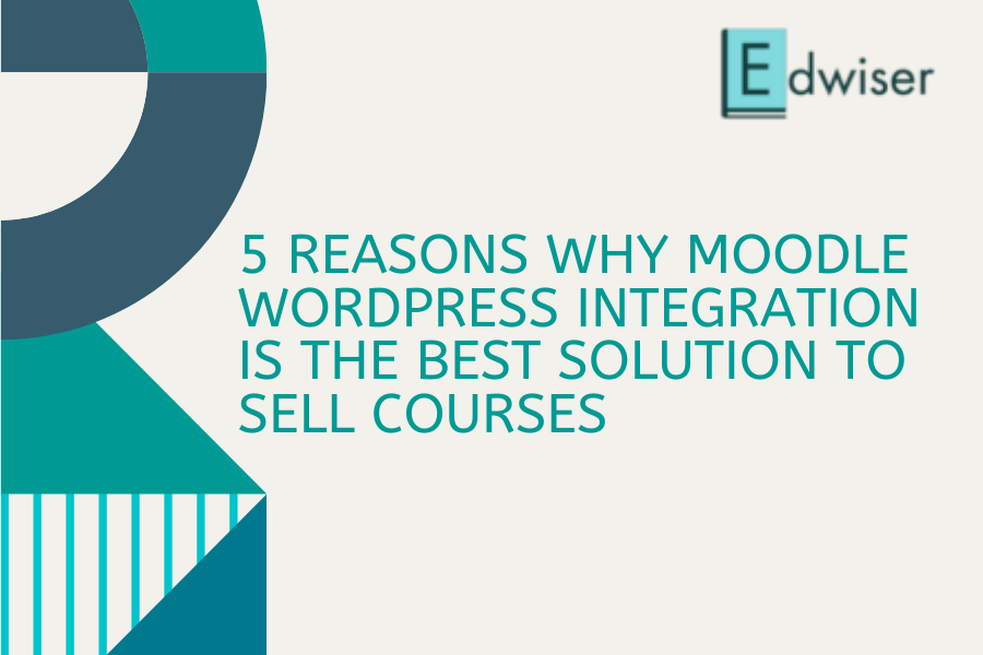5 reasons why Moodle WordPress Integration is the best solution to sell courses