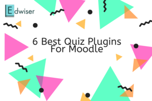 6 Best Moodle Quiz Plugins you Need to Install Right Away