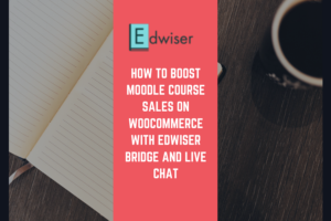 Boost Moodle Course Sales on WooCommerce with Edwiser Bridge and Live Chat