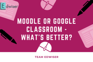 Moodle or Google Classroom