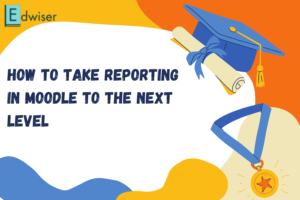 How to take reporting in Moodle to the next level