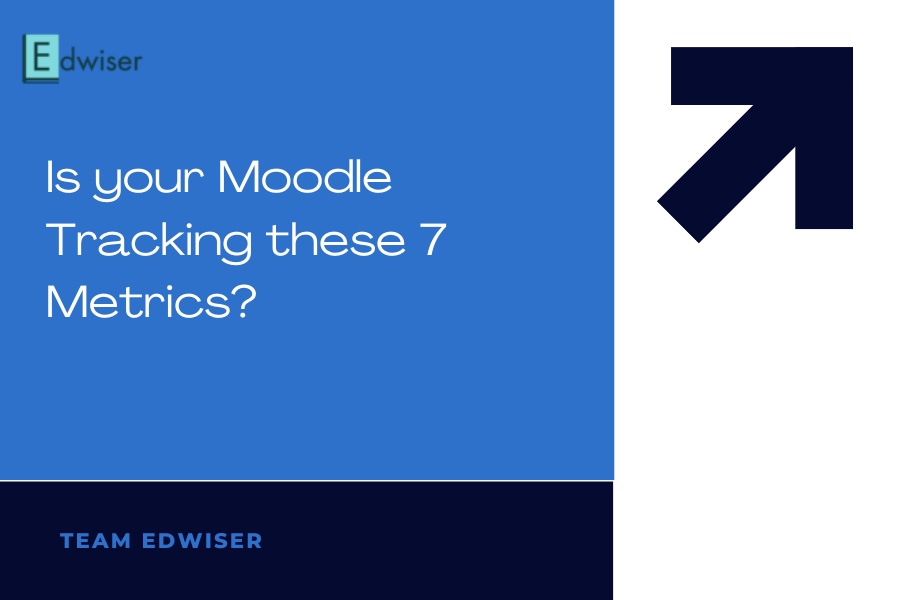 Is your Moodle Tracking these 7 Metrics