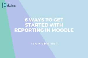 6 ways to get started with reporting in Moodle