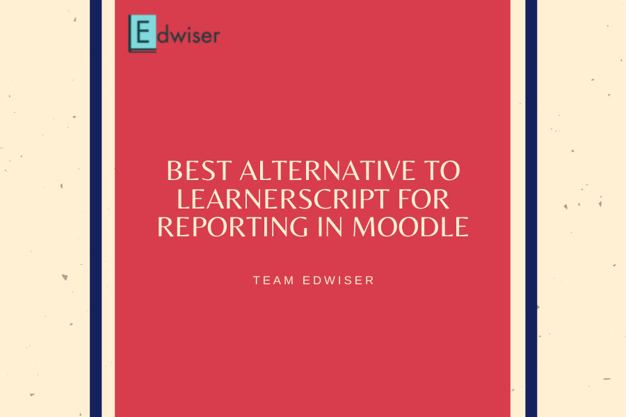 Best alternative to LearnerScript for reporting in Moodle