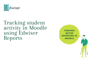 Tracking student activity in Moodle using Edwiser Reports