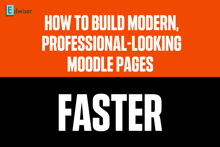 How to build modern, professional-looking Moodle pages FASTER