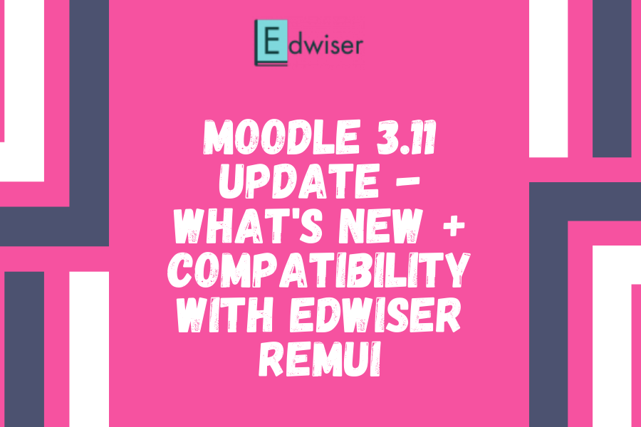 Moodle 3.11 Update - What's new + Compatibility with Edwiser RemUI