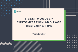 5 Best Moodle™ Customization and Page Designing Tips