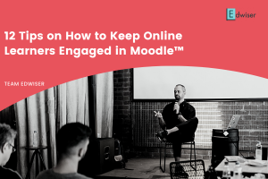 12 Tips on How to Keep Online Learners Engaged in Moodle™