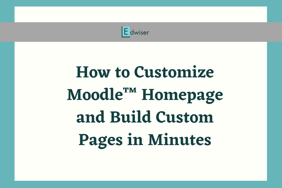 How to Customize Moodle™ Homepage and Build Custom Pages in Minutes