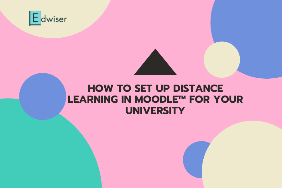 How to Set up Distance Learning in Moodle™ for your University