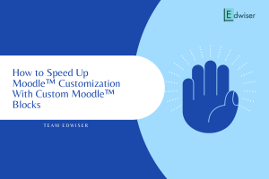 How to Speed Up Moodle™ Customization With Custom Moodle™ Blocks