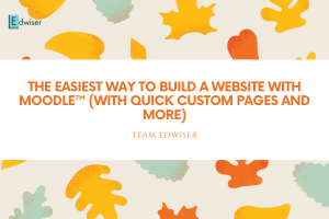 The Easiest way to Build a website with Moodle™ (with quick Moodle Custom pages and more)
